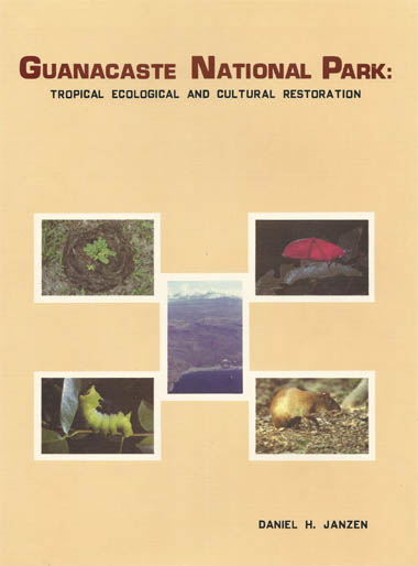 Guanacaste National Park: tropical ecological and cultural restoration Janzen, Daniel H.